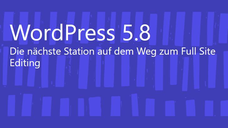 WordPress 5.8: Alles Wichtige zur neuen Version